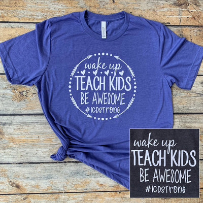 Wake Up Teach Kids Be Awesome Vinyl Design Shirt