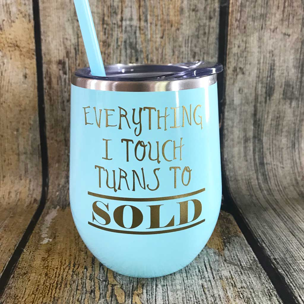 Everything I Touch Turns to Sold Tumbler