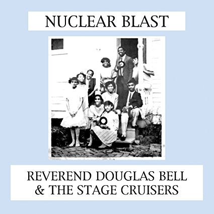 Reverend Douglas Bell & The Stage Cruisers; Nuclear Blast