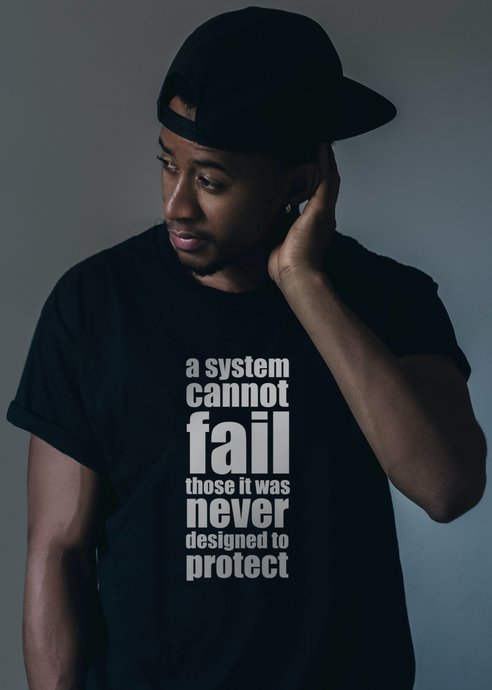 A System Cannot FAIL Those It Was Never Designed To PROTECT (unisex t-shirt)