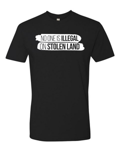 No One Is ILLEGAL On STOLEN LAND Tee (unisex)