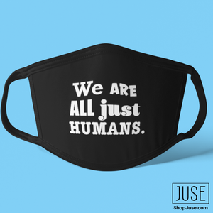 We Are ALL Just Humans. Face Mask