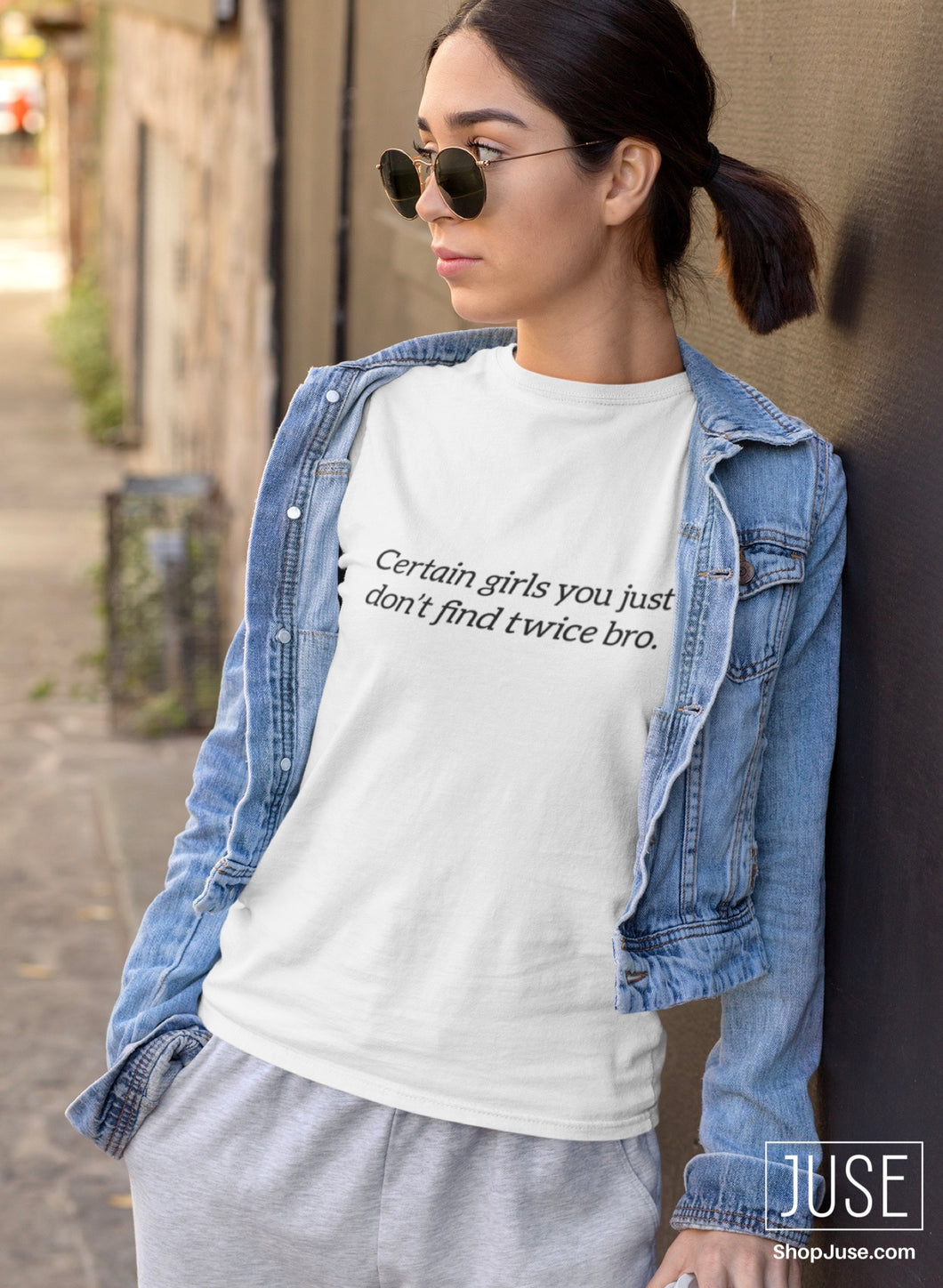 Certain Girls You Just Don't Find Twice Bro T-shirt