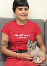 Load image into Gallery viewer, Good People Still Exist. T-Shirt