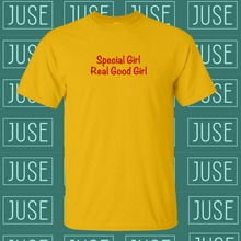 Load image into Gallery viewer, Special Girl, Real Good Girl T-Shirt