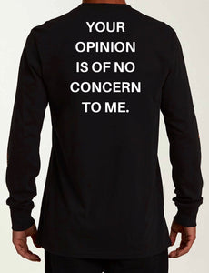 YOUR OPINION IS OF NO CONCERN TO ME (Unisex T-shirt)