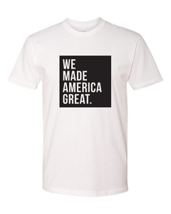 WE Made America Great Tee (unisex)