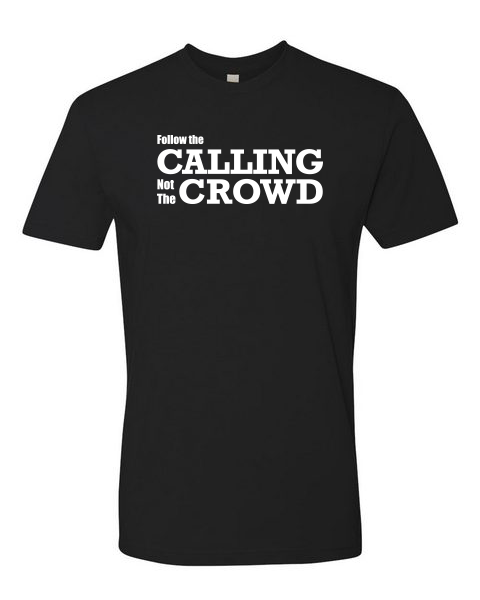Follow The CALLING not the crowd Tee (unisex)