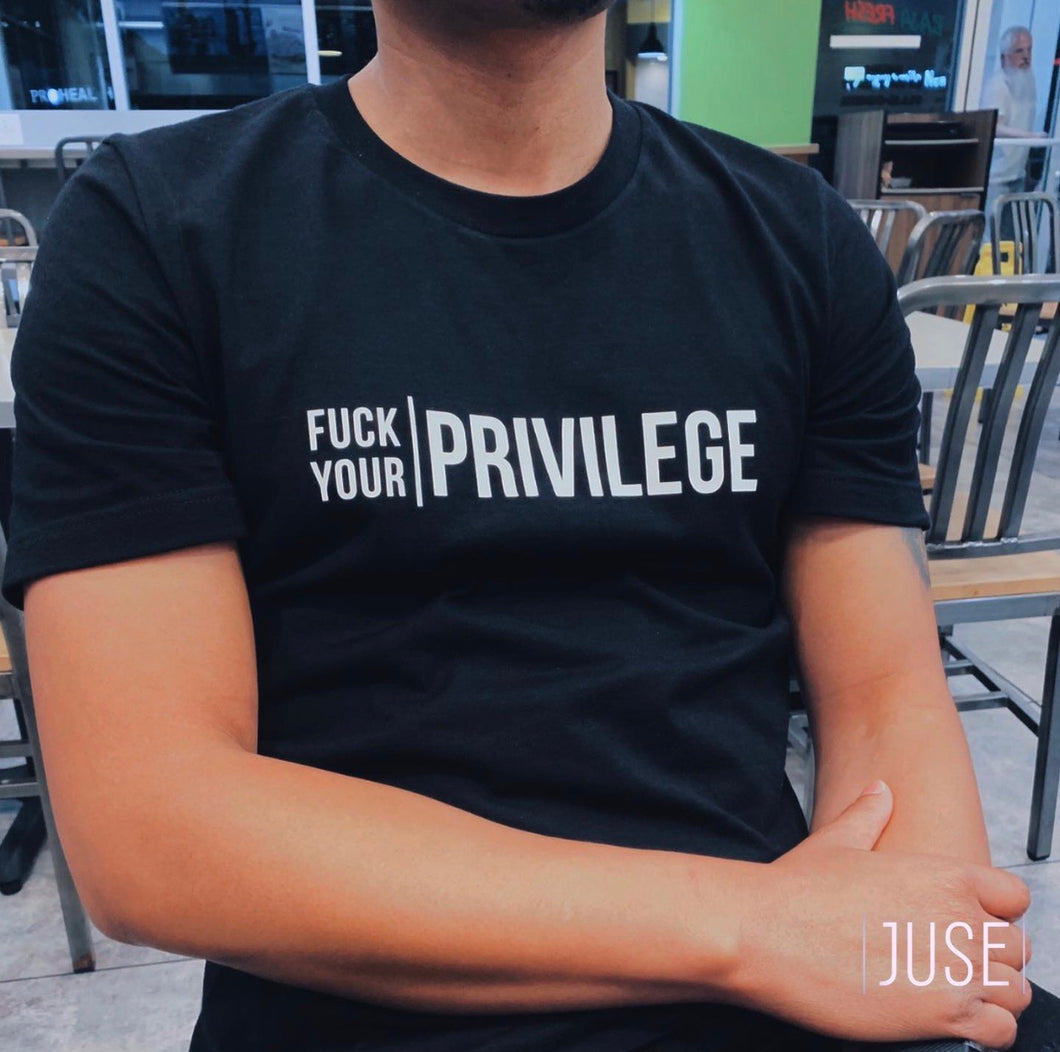 Fuck Your Privilege Tee (unisex)
