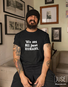 We Are All Just Humans T-Shirt