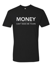 Load image into Gallery viewer, MONEY Can't Make Me Yours Tee (unisex)