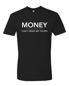 MONEY Can't Make Me Yours Tee (unisex)