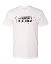 Load image into Gallery viewer, Con Puerto Rico NO SE JUEGA! Tee (unisex)