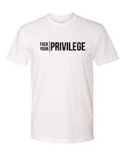 Load image into Gallery viewer, Fuck Your Privilege Tee (unisex)