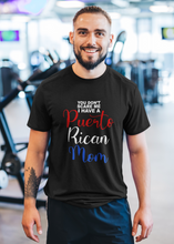 Load image into Gallery viewer, You Don't Scare Me, I Have a Puerto Rican Mom Shirt