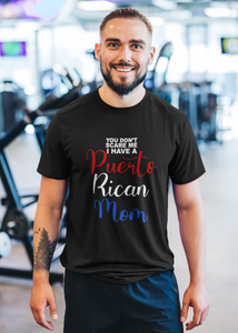 You Don't Scare Me, I Have a Puerto Rican Mom Shirt
