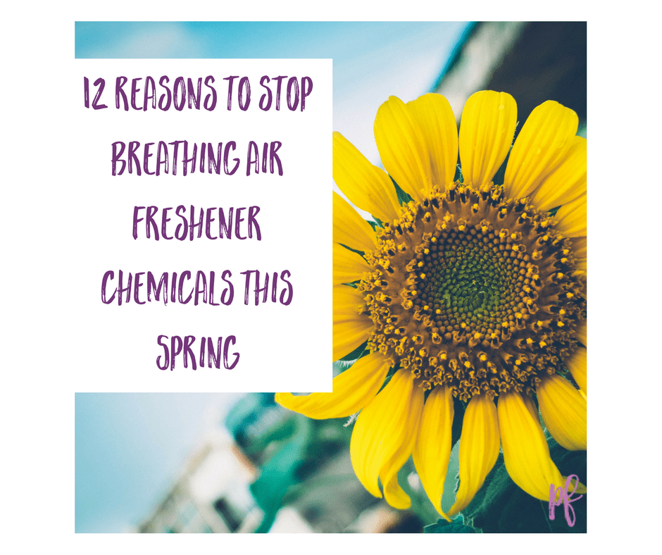 12 reasons to stop breathing air freshener chemicals this spring