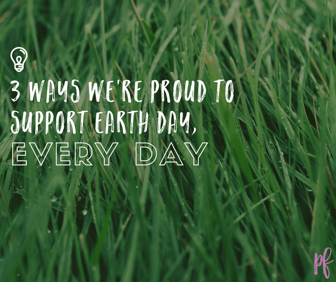 3 ways we're proud to support Earth Day, every day