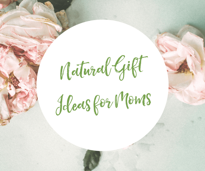 Natural gift ideas for moms