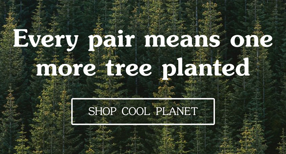 Every pair means one more tree planted. SHOP COOL PLANET