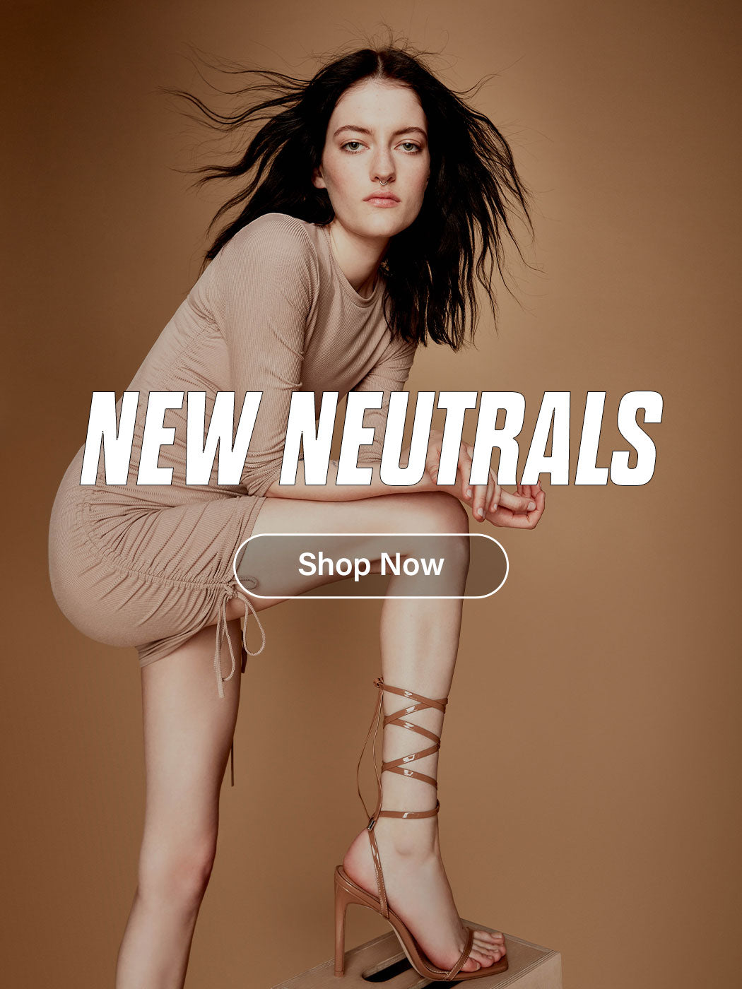 NEW NEUTRALS - SHOP NOW NEW NEUTRALS - SHOP NOW
