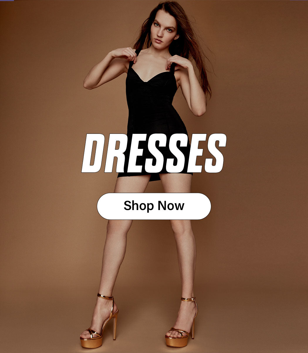 DRESSES - SHOP NOW DRESSES - SHOP NOW