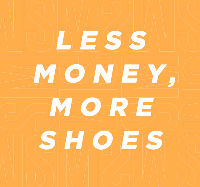 LESS MONEY, MORE SHOES