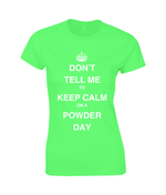 "Load image into Gallery viewer, Funky Yeti Ladies T-Shirt ""Don't Tell Me To Keep Calm on a Powder Day"""