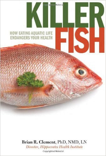 Killer Fish - How Eating Aquatic Life Endangers Your Health
