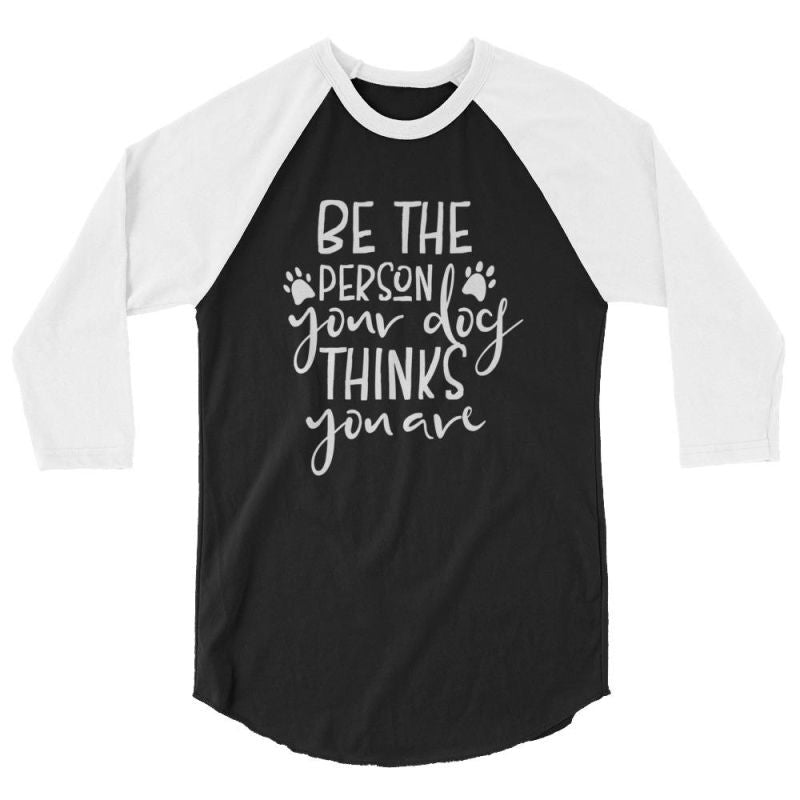 Be The Person Your Dog Thinks You Are - Baseball Shirt Black/white / Xs