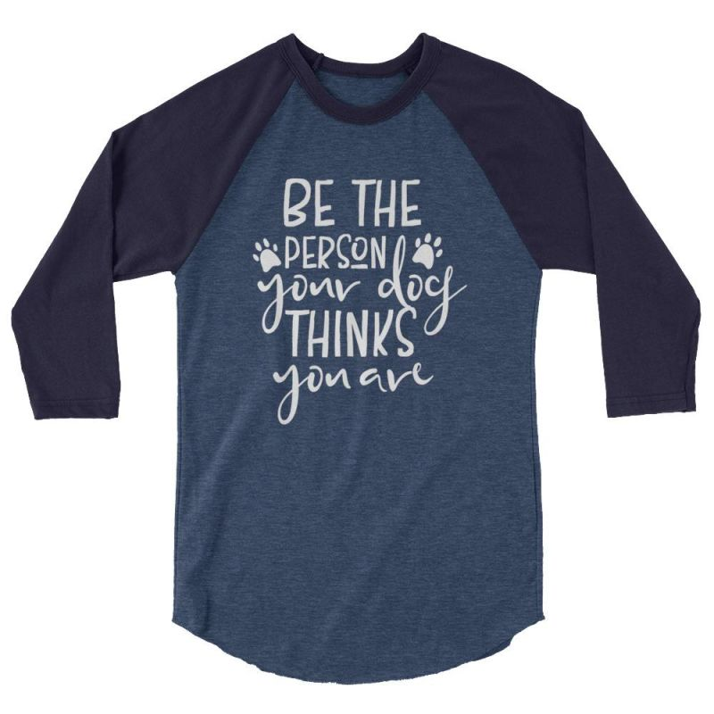 Be The Person Your Dog Thinks You Are - Baseball Shirt Heather Denim/navy / Xs