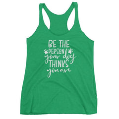 Be The Person Your Dog Thinks You Are - Women's Racerback Tank Envy / Xs
