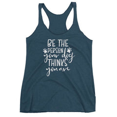 Be The Person Your Dog Thinks You Are - Women's Racerback Tank Indigo / Xs