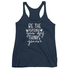 Be The Person Your Dog Thinks You Are - Women's Racerback Tank Vintage Navy / Xs
