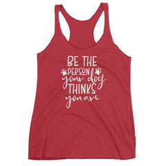Be The Person Your Dog Thinks You Are - Women's Racerback Tank Vintage Red / Xs