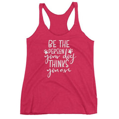 Be The Person Your Dog Thinks You Are - Women's Racerback Tank Vintage Shocking Pink / Xs