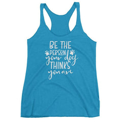 Be The Person Your Dog Thinks You Are - Women's Racerback Tank Vintage Turquoise / Xs