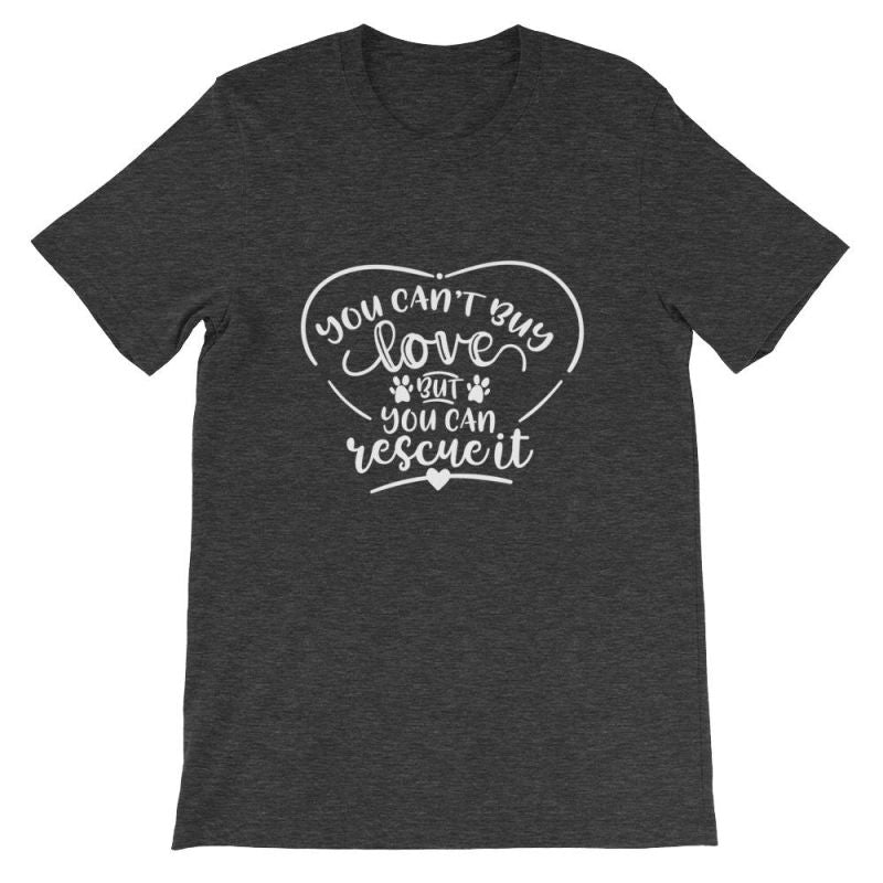 You Cant Buy Love But Can Rescue It - Short-Sleeve Unisex T-Shirt Dark Grey Heather / S