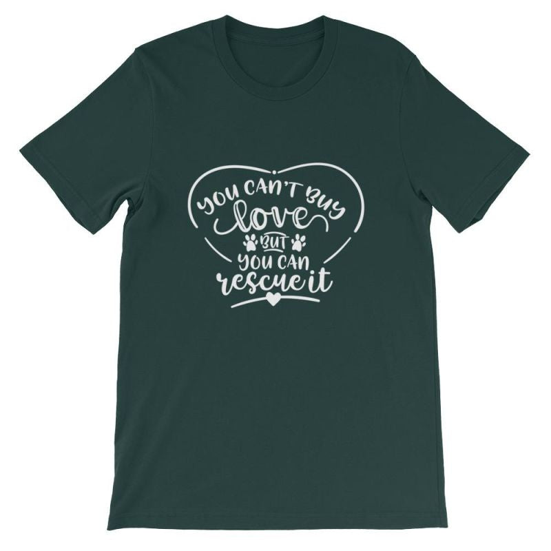 You Cant Buy Love But Can Rescue It - Short-Sleeve Unisex T-Shirt Forest / S