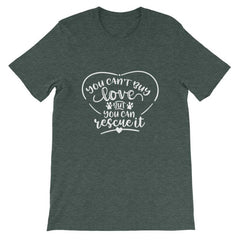 You Cant Buy Love But Can Rescue It - Short-Sleeve Unisex T-Shirt Heather Forest / S