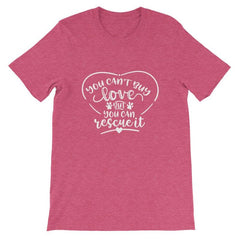 You Cant Buy Love But Can Rescue It - Short-Sleeve Unisex T-Shirt Heather Raspberry / S