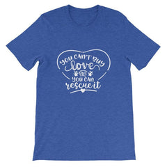 You Cant Buy Love But Can Rescue It - Short-Sleeve Unisex T-Shirt Heather True Royal / S