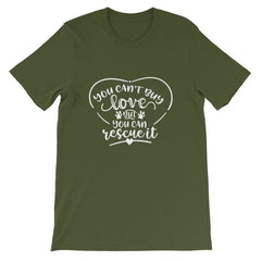 You Cant Buy Love But Can Rescue It - Short-Sleeve Unisex T-Shirt Olive / S