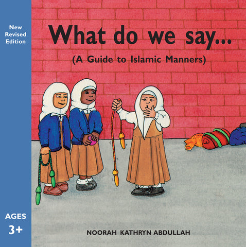 What Do We Say? ( A Guide To Islamic Manners)