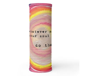 "Face Mask ""whatever makes your soul happy - do that"""