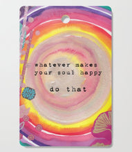 "Cutting Board ""whatever makes your soul happy - do that"""
