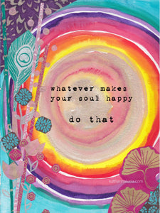 "Mantra Print ""whatever makes your soul happy - do that"" 