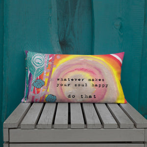 "Premium Pillow ""whatever makes your soul happy - do that"""