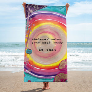 "Beach towel ""whatever makes your soul happy - do that"""