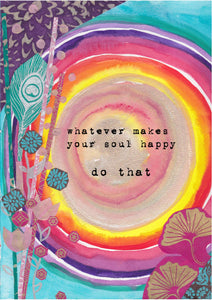 whatever makes your soul happy - do that